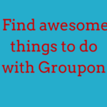 Find Awesome Things To Do At Your Destination With Groupon