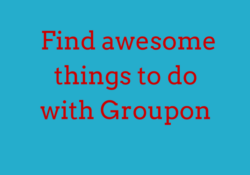 Find Awesome Things To Do With Groupon
