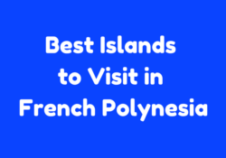 Best Islands to Visit in French Polynesia