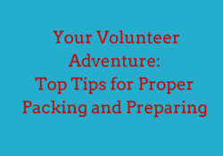 Your Volunteer Adventure- Top Tips for Proper Packing and Preparing