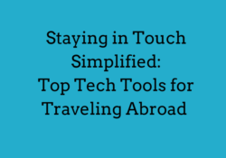 Staying in Touch Simplified: Top Tech Tools for Traveling Abroad