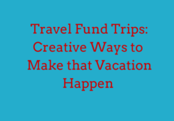 Travel Fund Trips- Creative Ways to Make that Vacation Happen