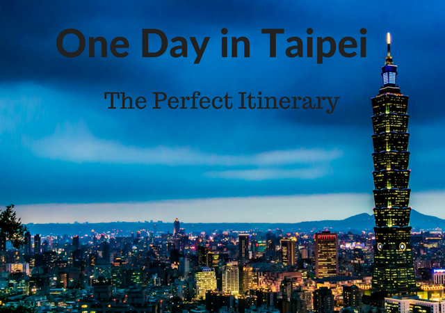 One Day in Taipei Itinerary: Things to Do, Where to Eat and Where to Stay