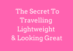 The Secret To Travelling Lightweight & Looking Great