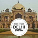 11 Things You Must Do in Delhi, India