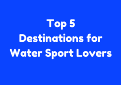 Top 5 Destinations for Water Sport Lovers