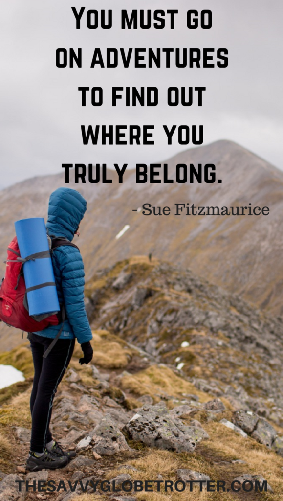"One of the Best Adventure Quotes: ""You must go on adventures to find out where you truly belong."" - Sue Fitzmaurice"