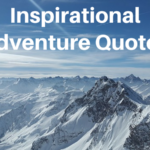 Best Adventure Quotes That Will Inspire You to Explore the World!