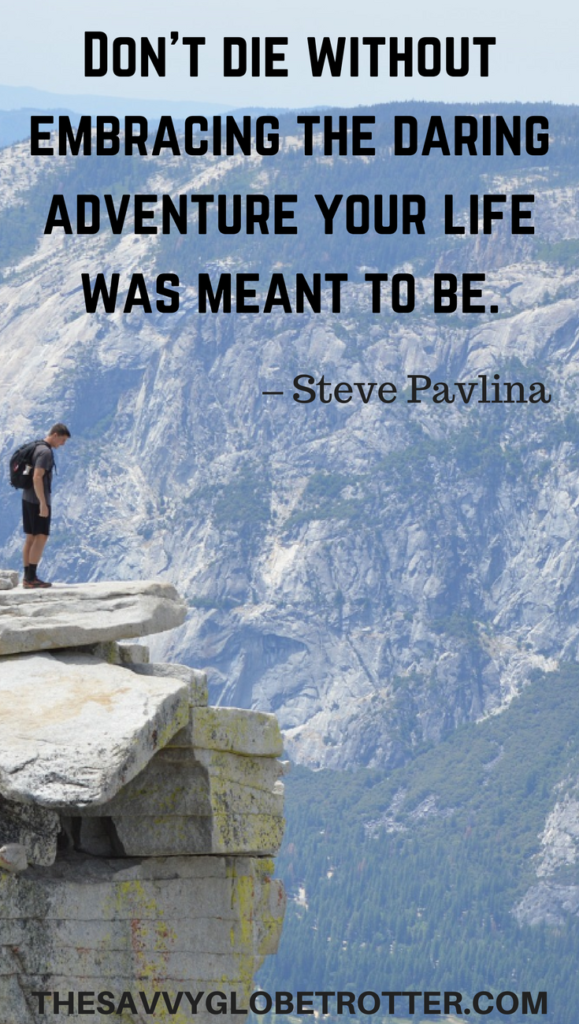 One of the Best Quotes About Adventure: Don't die without embracing the daring adventure your life was meant to be. – Steve Pavlina