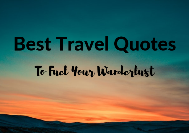 Best Travel Quotes of All Time to Fuel Your Wanderlust
