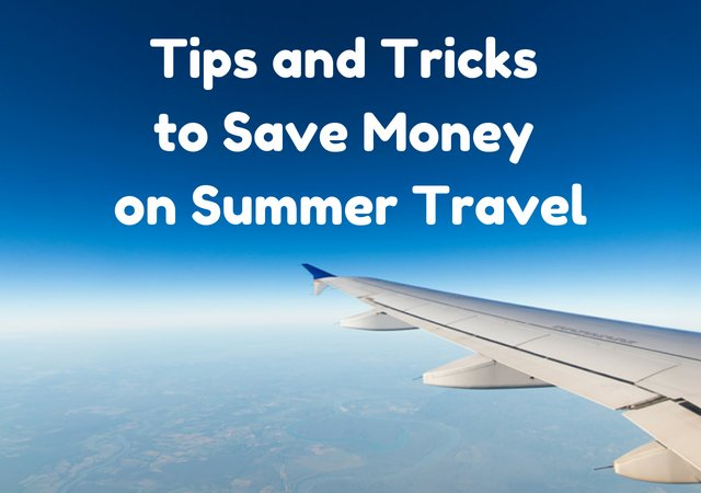 Tips and Tricks to Save Money on Summer Travel