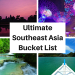 The Ultimate Southeast Asia Bucket List: 100+ AMAZING Things to Do
