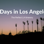 3 Days in Los Angeles: The Perfect Itinerary