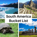 South America Bucket List: 50+ Epic Things to Do and Places to Visit