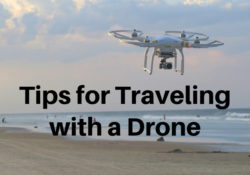 Tips for Travelling with a Drone