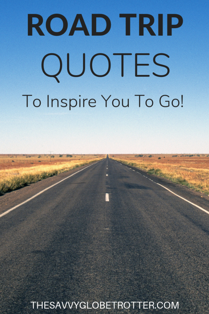 Road Trip Quotes: 57 Best Quotes To Inspire You To Hit The Road!
