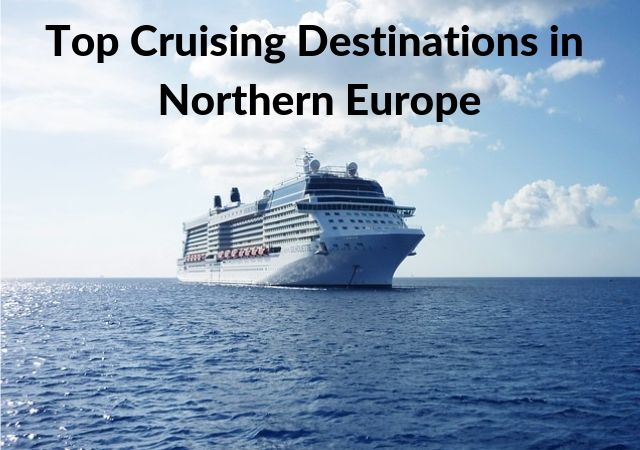 Top Cruising Destinations in Northern Europe
