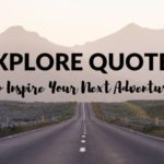 Explore Quotes: Best Exploring Quotes to Inspire Your Next Adventure!